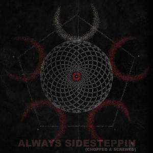 Always Sidesteppin (Chopped & Screwed)