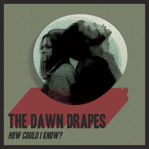 How Could I Know by The Dawn Drapes