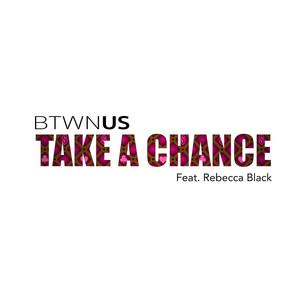 Take A Chance (Feat. Rebecca Black)