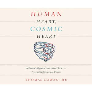 Human Heart, Cosmic Heart - A Doctor's Quest to Understand, Treat, and Prevent Cardiovascular Disease (Unabridged) Audiobook