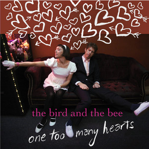 One Too Many Hearts - The Bird And The Bee