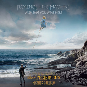 """Wish That You Were Here - From """"Miss Peregrine's Home for Peculiar Children"""" Original Motion Picture by Florence + The Machine"""