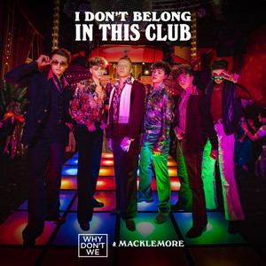 I Don't Belong In This Club - Why Don't We