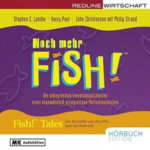 Noch mehr Fish! (Die unbegrenzten Einsatzmöglichkeiten eines ungewöhnlich erfolgreichen Motivationsbuchs) Audiobook