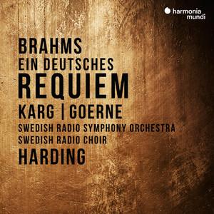 Ein deutsches Requiem, Op. 45: I. Selig sind, die da Leid tragen (Choir) by Johannes Brahms, Swedish Radio Choir, Daniel Harding, Swedish Radio Symphony Orchestra