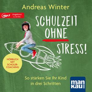 Schulzeit ohne Stress! Hörbuch mit Schülercoaching (So stärken Sie Ihr Kind in drei Schritten) Audiobook