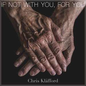 If Not With You, For You by Chris Kläfford