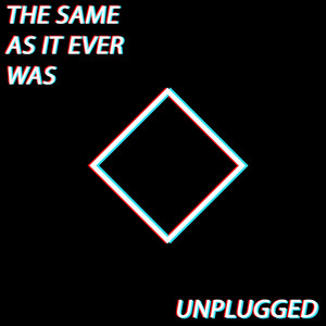 The Same As It Ever Was (Unplugged)