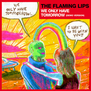 We Only Have Tomorrow  - The Flaming Lips