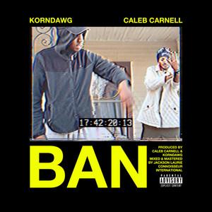 BAN by Caleb Carnell, KORNDAWG