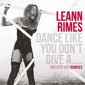 Dance Like You Don't Give A....Greatest Remixes
