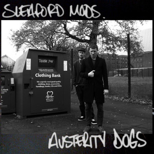 Sleaford Mods  Austerity Dogs :Replay