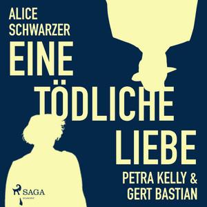 Eine tödliche Liebe - Petra Kelly & Gert Bastian (Ungekürzt) Audiobook