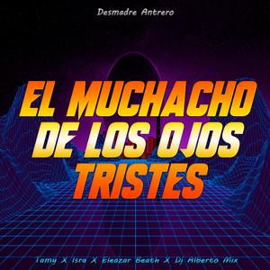 El Muchacho De Los Ojos Tristes (Desmadre Antrero) [feat. Tamy, Isra & Eleazar Beath]