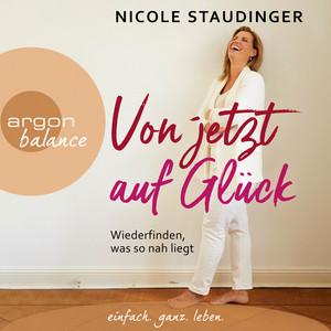 Von jetzt auf Glück - Wiederfinden, was so nah liegt (Ungekürzte Autorinnenlesung) Audiobook