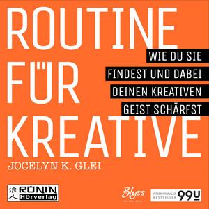 Routine für Kreative - Wie Du sie findest und dabei Deinen kreativen Geist schärfst - 99U 1 (Ungekürzt) Hörbuch kostenlos