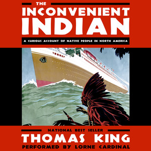 The Inconvenient Indian - A Curious Account of Native People in North America (Unabridged)