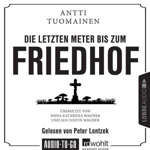 Die letzten Meter bis zum Friedhof (Ungekürzt) Audiobook