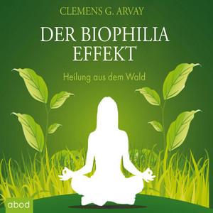 Der Biophilia-Effekt - Heilung aus dem Wald Audiobook