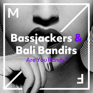 Are You Randy? by Bassjackers, Bali Bandits
