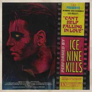 Can't Help Falling In Love by Ice Nine Kills