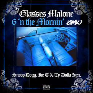 6 'N The Mornin' - GMX by Glasses Malone, Snoop Dogg, ICE-T, Ty Dolla $ign
