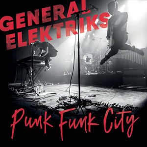 General Elektriks - Punk Funk City (live)