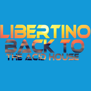 Back To The Acid House by Libertino