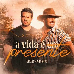 A Vida É um Presente by Bruno & Barretto