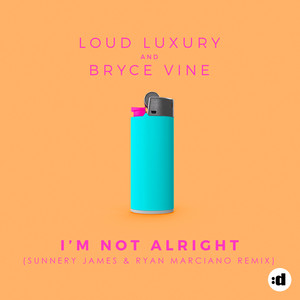 I'm Not Alright (Sunnery James & Ryan Marciano Remix)