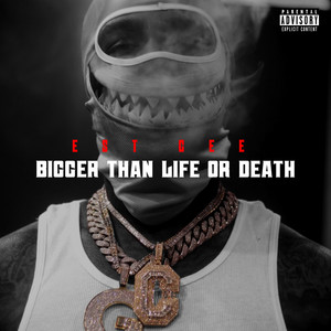 Bigger Than Life Or Death by EST Gee