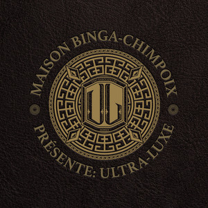 Maison Binga-Chimpoix Présente: Ultra Luxe