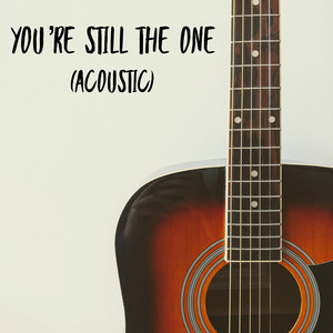 You're Still The One (Acoustic)