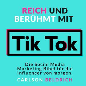 Reich und Berühmt mit Tik Tok (Die Social Media Marketing Bibel für die Influencer von morgen) Audiobook
