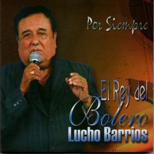 El Rey del Bolero - Lucho Barrios
