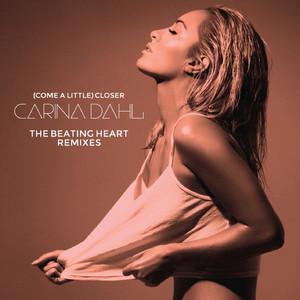 (Come a Little) Closer [The Beating Heart Remixes]