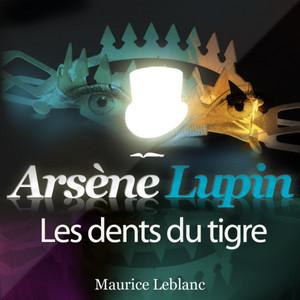 Arsène Lupin : Les dents du Tigre (Les aventures d'Arsène Lupin, gentleman cambrioleur) Audiobook