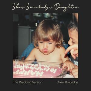 She's Somebody's Daughter (The Wedding Version) by Drew Baldridge