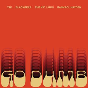 Go Dumb (feat. blackbear, The Kid LAROI and Bankrol Hayden)