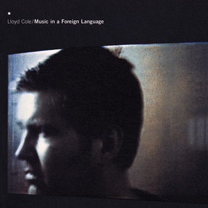 Lloyd Cole  Music In A Foreign Language :Replay