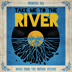 Take Me To The River (Music From The Motion Picture)
