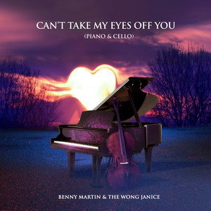 Can't Take My Eyes Off You (Piano & Cello) by Benny Martin, The Wong Janice