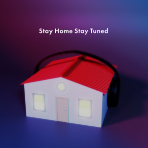 Stay Home Stay Tuned