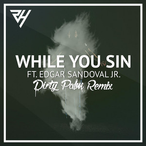 While You Sin (feat. Edgar Sandoval Jr) - Dirty Palm Remix