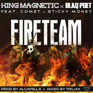 Fireteam (feat. Comet & Sticky Money) by King Magnetic, Blaq Poet, Comet, Sticky Money