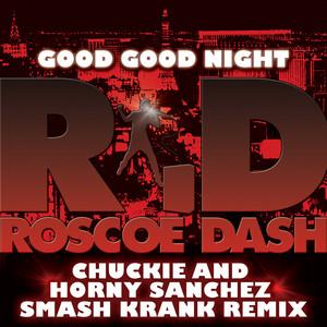 Good Good Night (Chuckie and Horny Sanchez Smash Krank Remix)