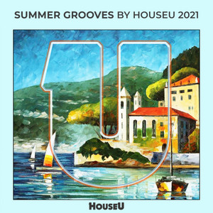 Summer Grooves By HouseU 2021