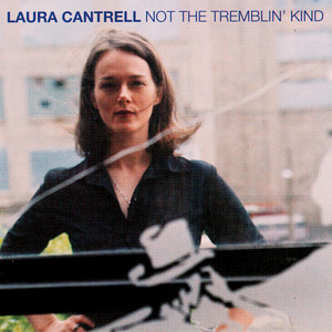 Laura Cantrell  Not The Tremblin' Kind :Replay