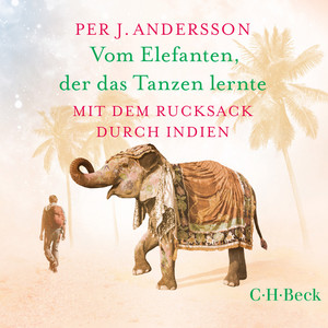 Vom Elefanten, der das Tanzen lernte (Mit dem Rucksack durch Indien) Audiobook