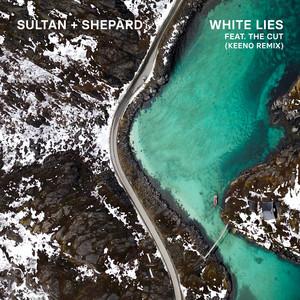White Lies - Keeno Remix by Sultan + Shepard, The Cut, Keeno
